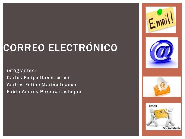CORREO ELECTRÓNICOintegrantes:Carlos Felipe llanes condeAndrés Felipe Mariño blancoFabio Andrés Pereira sastoque