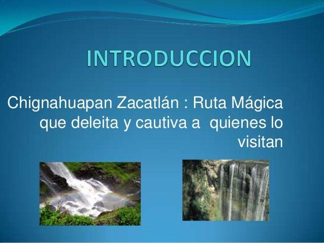 Chignahuapan Zacatlán : Ruta Mágica    que deleita y cautiva a quienes lo                                visitan