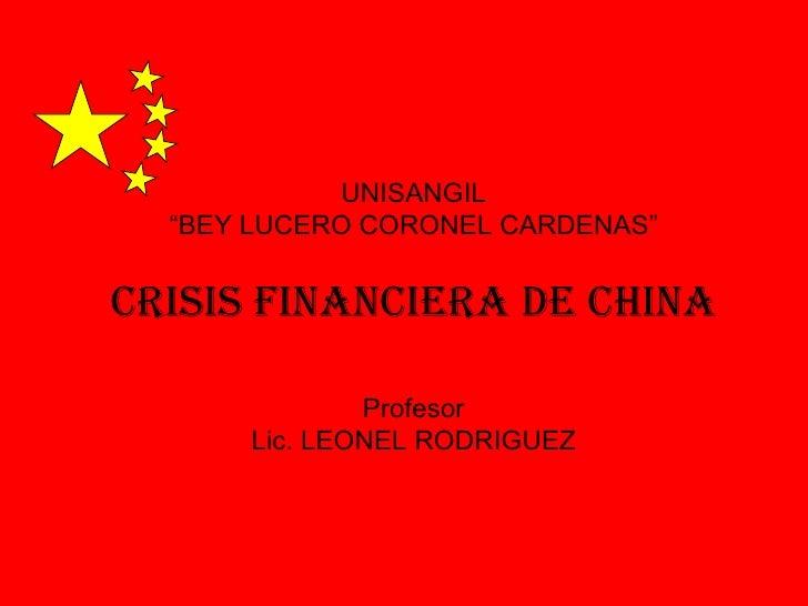"UNISANGIL "" BEY LUCERO CORONEL CARDENAS"" CRISIS FINANCIERA DE CHINA Profesor Lic. LEONEL RODRIGUEZ"