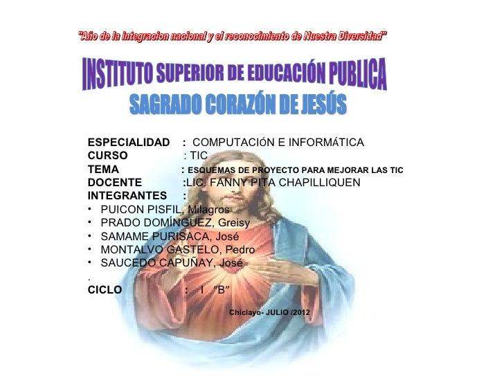 ESPECIALIDAD : COMPUTACIÓN E INFORMÁTICACURSO           : TICTEMA           : ESQUEMAS DE PROYECTO PARA MEJORAR LAS TICDOC...