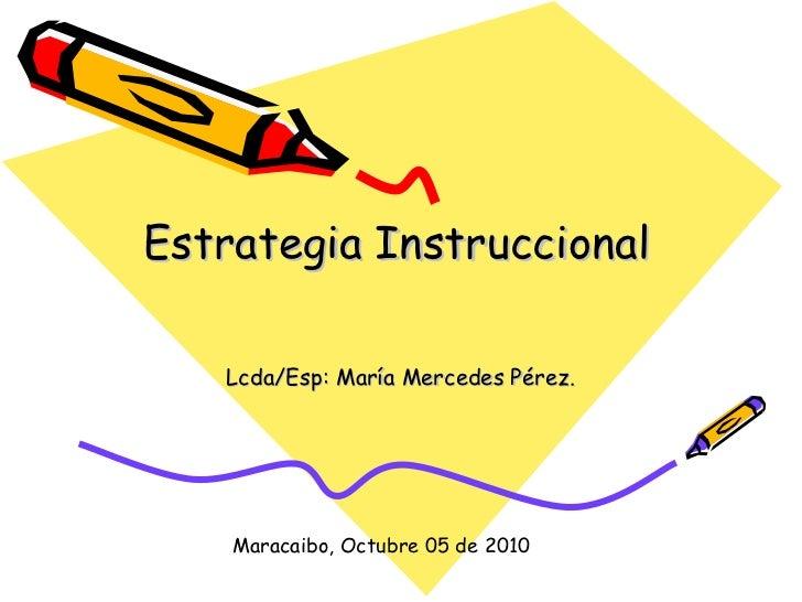 Estrategia Instruccional Lcda/Esp: María Mercedes Pérez. Maracaibo, Octubre 05 de 2010