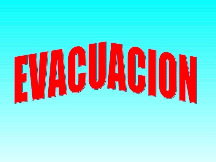 PLAN DE EVACUACION• Son estrategias descritas divulgadas y  conocidas en todo el nivel de la  organización, para el despla...