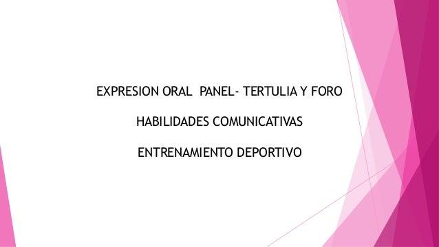 EXPRESION ORAL PANEL- TERTULIA Y FORO  HABILIDADES COMUNICATIVAS  ENTRENAMIENTO DEPORTIVO
