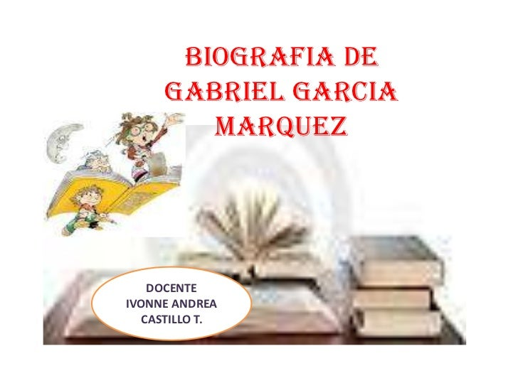 BIOGRAFIA DE     GABRIEL GARCIA        MARQUEZ   DOCENTEIVONNE ANDREA  CASTILLO T.