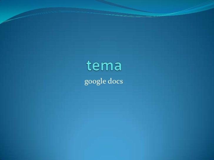 tema<br />googledocs<br />