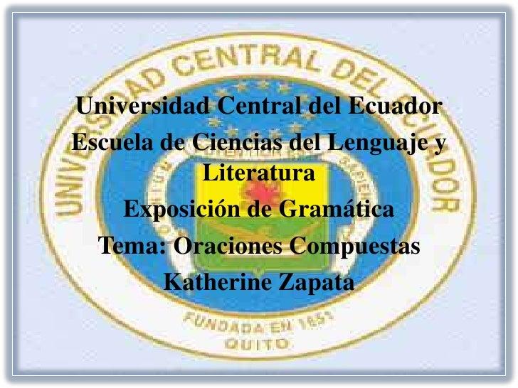 Universidad Central del EcuadorEscuela de Ciencias del Lenguaje y            Literatura    Exposición de Gramática  Tema: ...