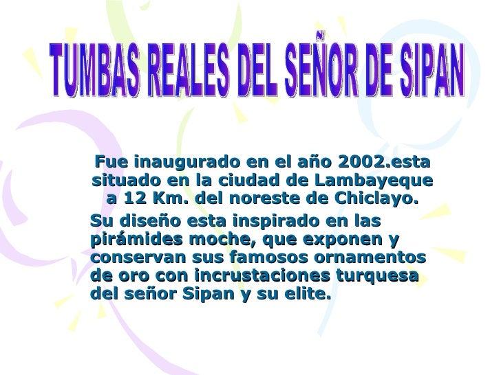 Fue inaugurado en el año 2002.esta situado en la ciudad de Lambayeque a 12 Km. del noreste de Chiclayo. Su diseño esta ins...