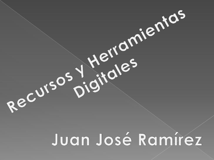 Recursos y Herramientas<br />Digitales<br />Juan José Ramírez<br />