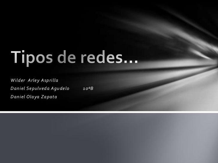 Wilder Arley AsprillaDaniel Sepulveda Agudelo   10ªBDaniel Olaya Zapata