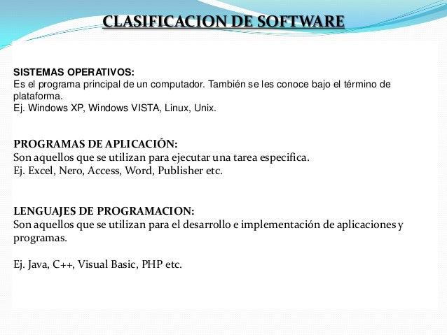 CLASIFICACION DE SOFTWARE SISTEMAS OPERATIVOS: Es el programa principal de un computador. También se les conoce bajo el té...
