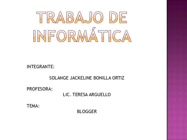 Trabajo de informática<br />INTEGRANTE:<br />SOLANGE JACKELINE BONILLA ORTIZ<br />PROFESORA:<br />LIC. TERESA ARGUELLO<br ...