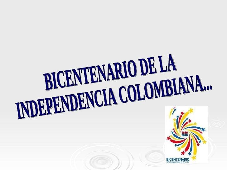 BICENTENARIO DE LA  INDEPENDENCIA COLOMBIANA...