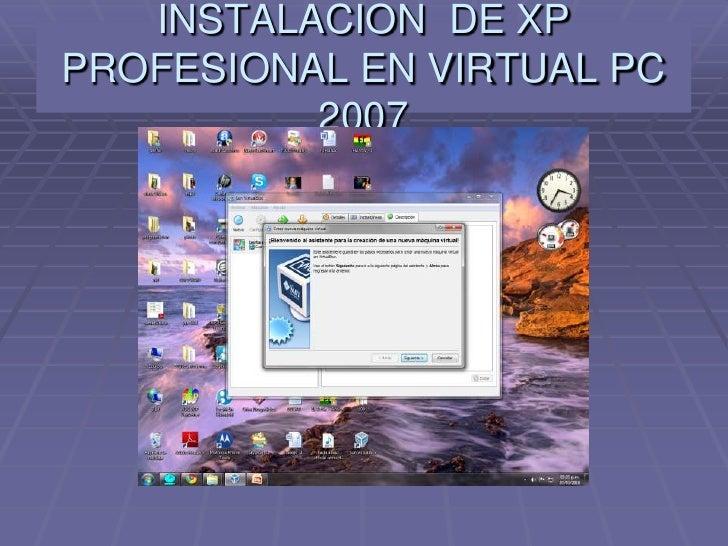 INSTALACION  DE XP PROFESIONAL EN VIRTUAL PC 2007<br />