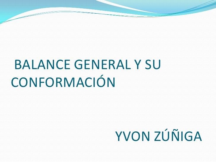 BALANCE GENERAL Y SU  CONFORMACIÓN                              YVON ZÚÑIGA<br />