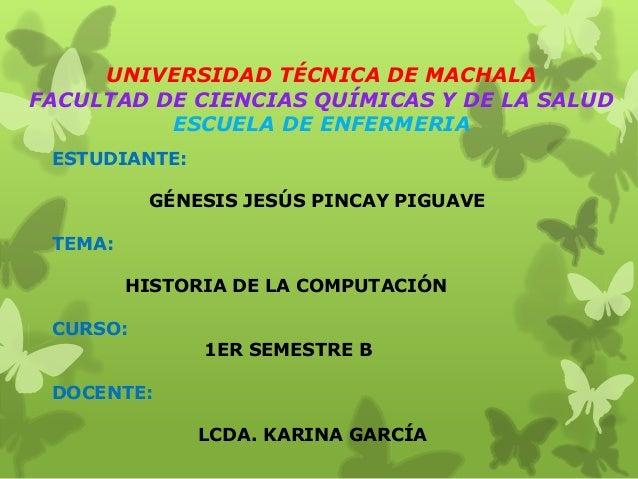 UNIVERSIDAD TÉCNICA DE MACHALA FACULTAD DE CIENCIAS QUÍMICAS Y DE LA SALUD ESCUELA DE ENFERMERIA ESTUDIANTE: GÉNESIS JESÚS...