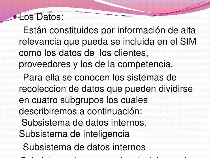 Los Datos:<br />    Están constituidos por información de alta  relevancia que pueda se incluida en el SIM como los datos ...