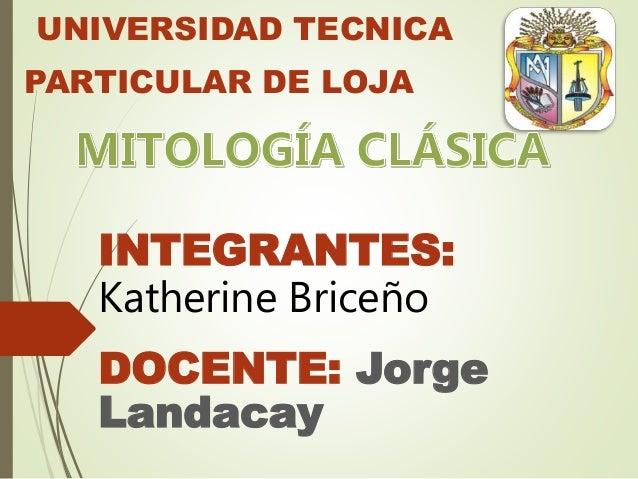 UNIVERSIDAD TECNICA PARTICULAR DE LOJA INTEGRANTES: Katherine Briceño DOCENTE: Jorge Landacay