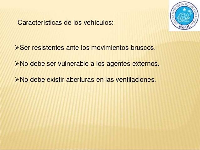 Características de los vehículos: Ser resistentes ante los movimientos bruscos. No debe ser vulnerable a los agentes ext...