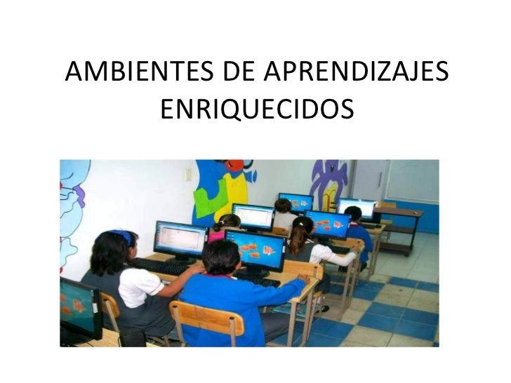 AMBIENTES DE APRENDIZAJES ENRIQUECIDOS