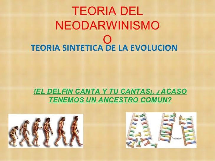 TEORIA DEL NEODARWINISMO O TEORIA SINTETICA DE LA EVOLUCION !EL DELFIN CANTA Y TU CANTAS¡, ¿ACASO TENEMOS UN ANCESTRO COMUN?