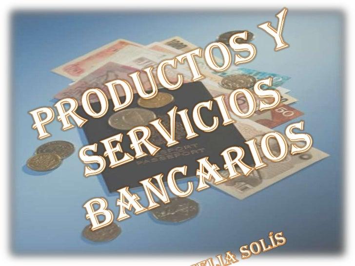 Productos y Servicios BancariosAmelia Solís<br />