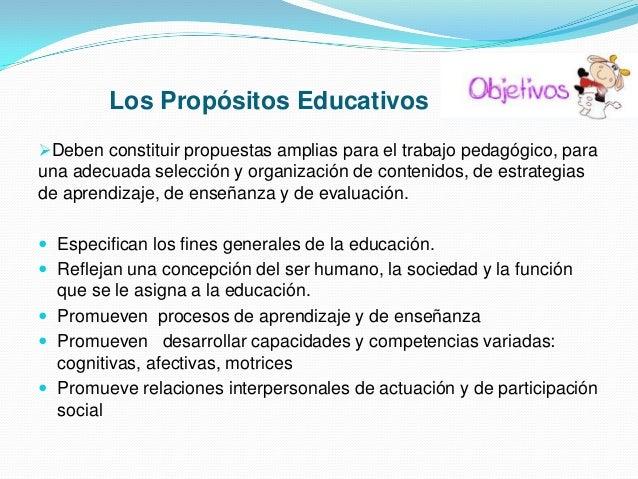 Los Propósitos Educativos Deben constituir propuestas amplias para el trabajo pedagógico, para  una adecuada selección y ...