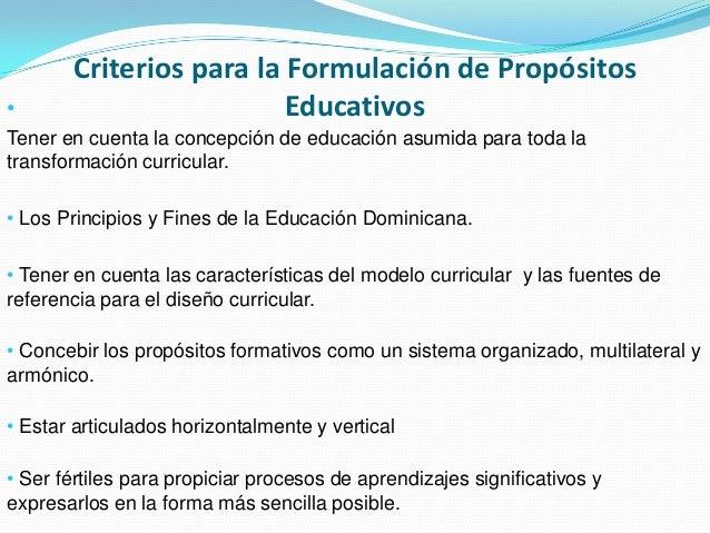 •  Criterios para la Formulación de Propósitos Educativos  Tener en cuenta la concepción de educación asumida para toda la...
