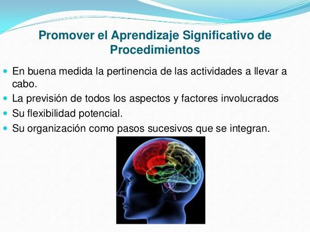 Promover el Aprendizaje Significativo de Procedimientos  En buena medida la pertinencia de las actividades a llevar a  ca...