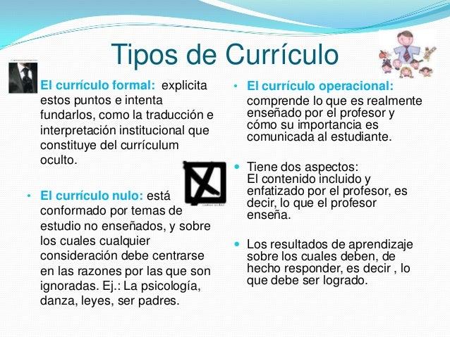 Tipos de Currículo • El currículo formal: explicita  estos puntos e intenta fundarlos, como la traducción e interpretación...