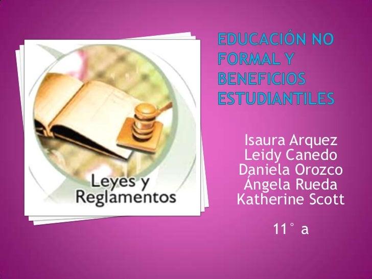 Isaura Arquez Leidy CanedoDaniela Orozco Ángela RuedaKatherine Scott    11° a