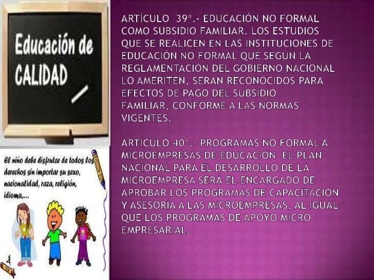 Artículo 41º.- Fomento de la educación noformalEl Estado apoyará y fomentará la educaciónno formal, brindará oportunidades...