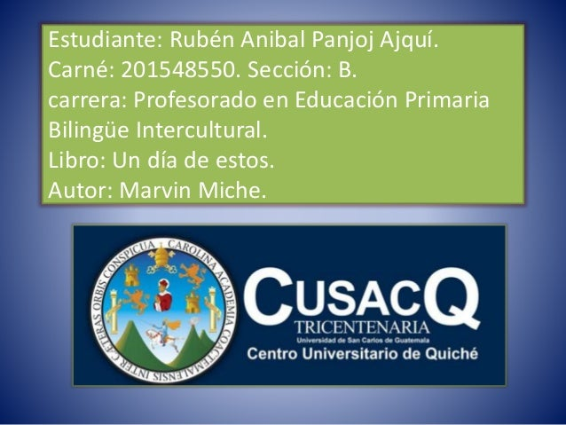 Estudiante: Rubén Anibal Panjoj Ajquí. Carné: 201548550. Sección: B. carrera: Profesorado en Educación Primaria Bilingüe I...
