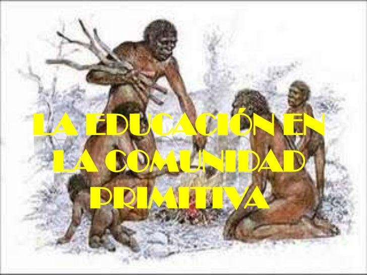 LA EDUCACIÓN EN LA COMUNIDAD PRIMITIVA<br />