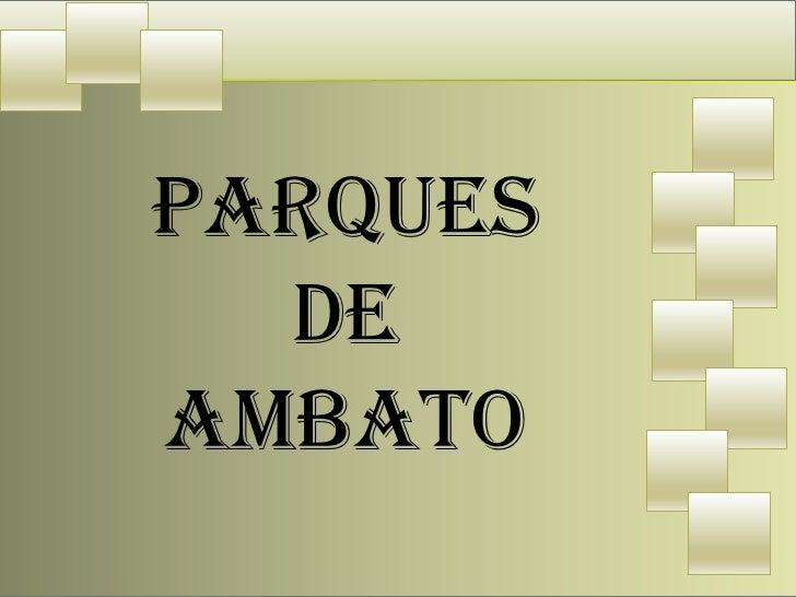 PARQUES  DEAMBATO