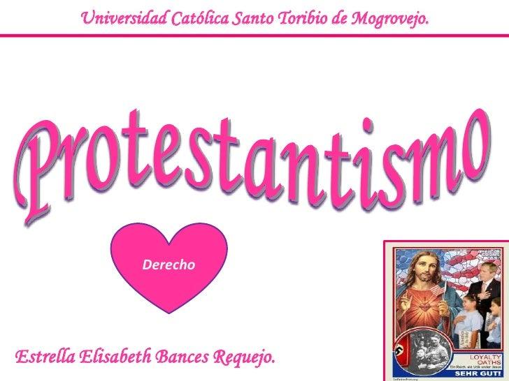 Universidad Católica Santo Toribio de Mogrovejo.<br />Protestantismo<br />Derecho<br />Estrella Elisabeth Bances Requejo.<...