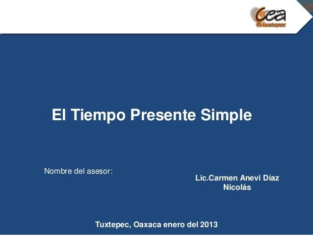 El Tiempo Presente SimpleNombre del asesor:                                      Lic.Carmen Anevi Díaz                    ...