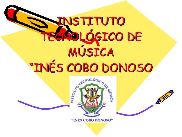 "INSTITUTO TECNOLÓGICO DE MÚSICA ""INÉS COBO DONOSO"