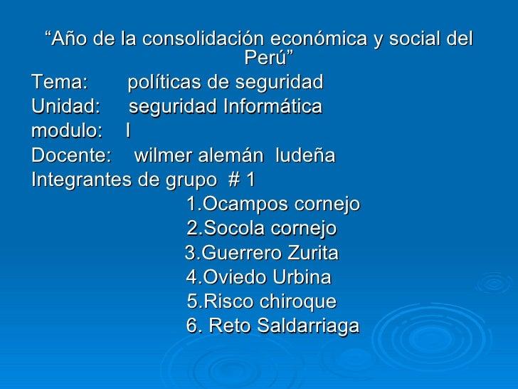 """<ul><li>"""" Año de la consolidación económica y social del Perú"""" </li></ul><ul><li>Tema:  políticas de seguridad </li></ul><..."""