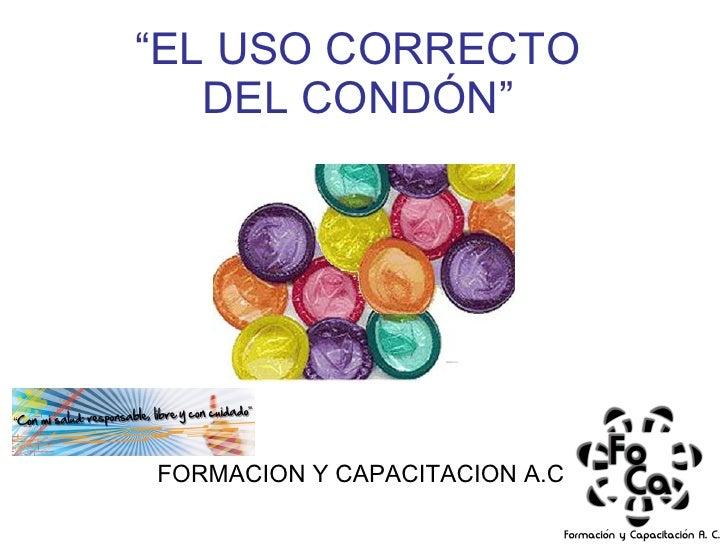""""""" EL USO CORRECTO DEL CONDÓN"""" FORMACION Y CAPACITACION A.C"""