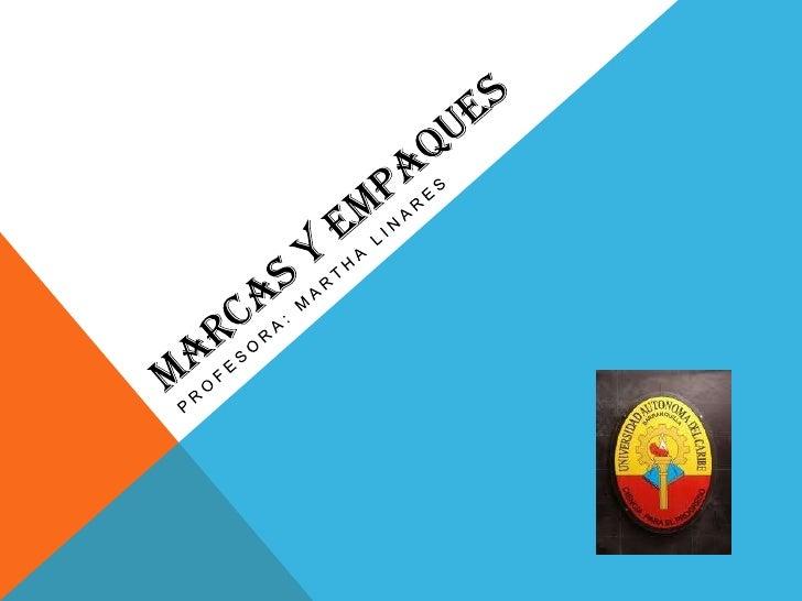 MARCAS Y EMPAQUES<br />PROFESORA: MARTHA LINARES<br />