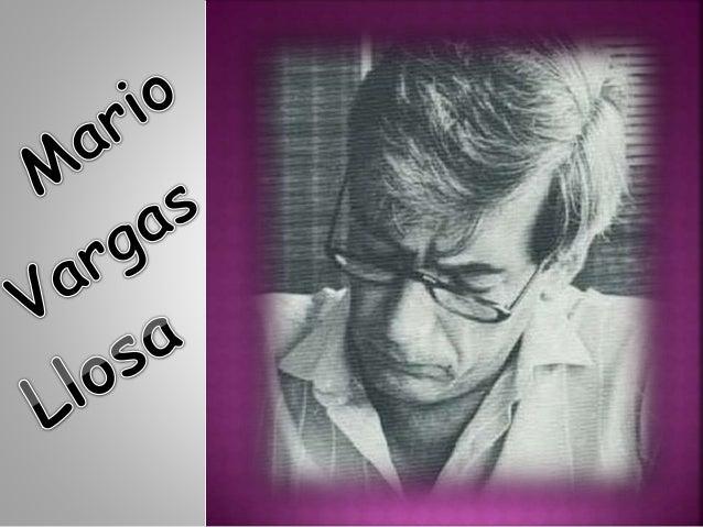 Su nombre verdadero es Jose Mario Pedro Vargas Llosa; nació el 28 de marzo de 1936 es un escritor en lengua española, cons...