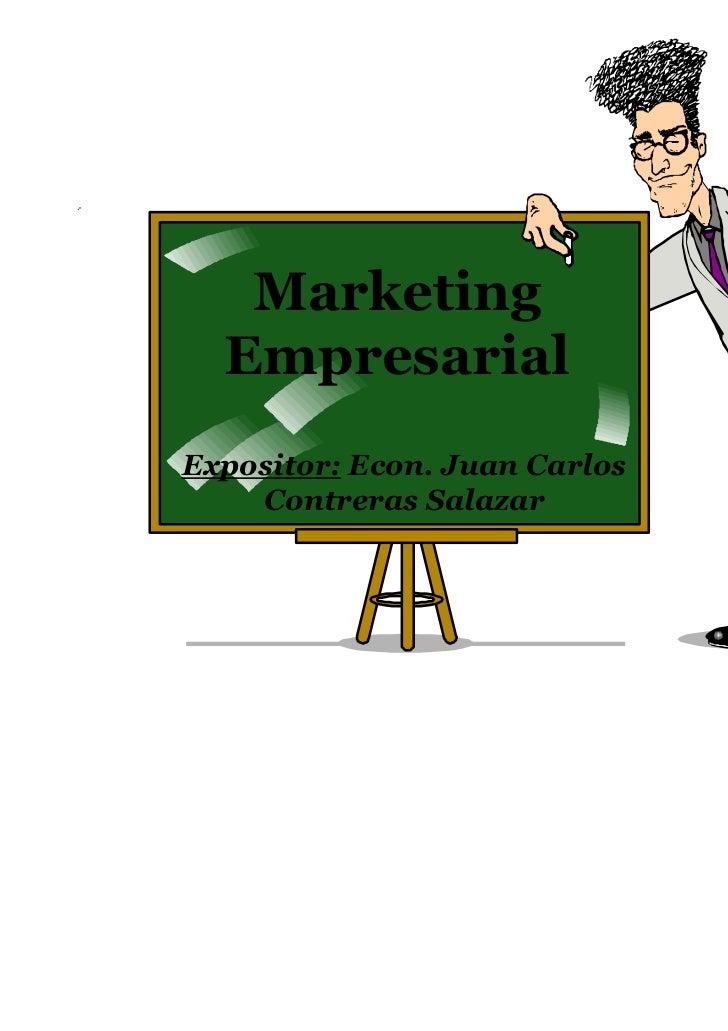 Marketing  EmpresarialExpositor: Econ. Juan Carlos    Contreras Salazar