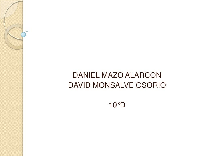 DANIEL MAZO ALARCON<br />DAVID MONSALVE OSORIO<br />10°D<br />