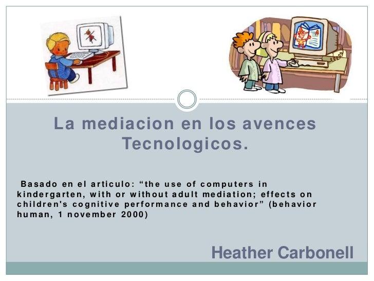 """La mediacion en los avencesTecnologicos. <br />Basado en el articulo: """"the use of computers in kindergarten, with or witho..."""