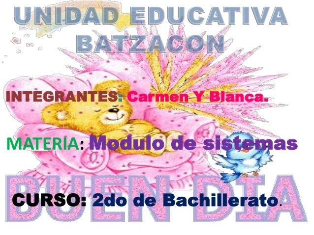 INTEGRANTES: Carmen Y Blanca.MATERIA: Modulo de sistemasCURSO: 2do de Bachillerato.