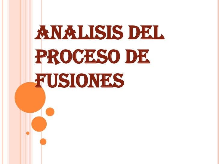 ANALISIS DEL PROCESO DE FUSIONES<br />
