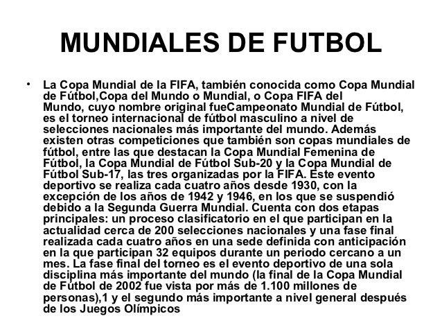 MUNDIALES DE FUTBOL•   La Copa Mundial de la FIFA, también conocida como Copa Mundial    de Fútbol,Copa del Mundo o Mundia...