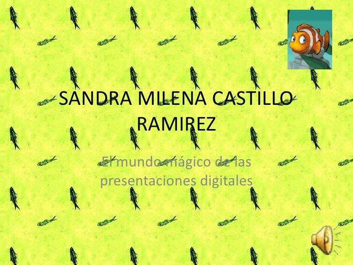 SANDRA MILENA CASTILLO       RAMIREZ   El mundo mágico de las   presentaciones digitales