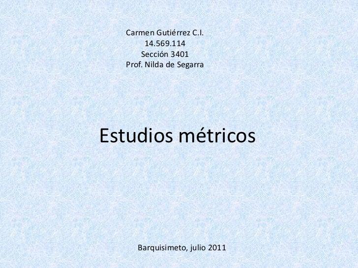 Carmen Gutiérrez C.I. 14.569.114<br />Sección 3401<br />Prof. Nilda de Segarra<br />Estudios métricos <br />Barquisimeto, ...