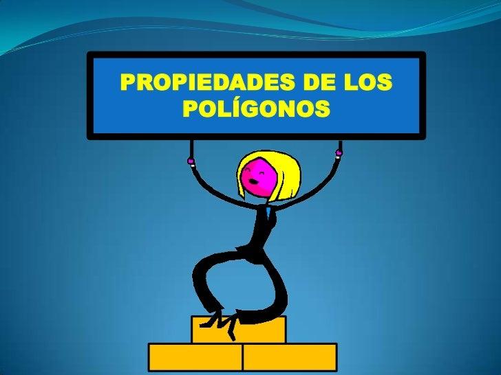 PROPIEDADES DE LOS POLÍGONOS<br />